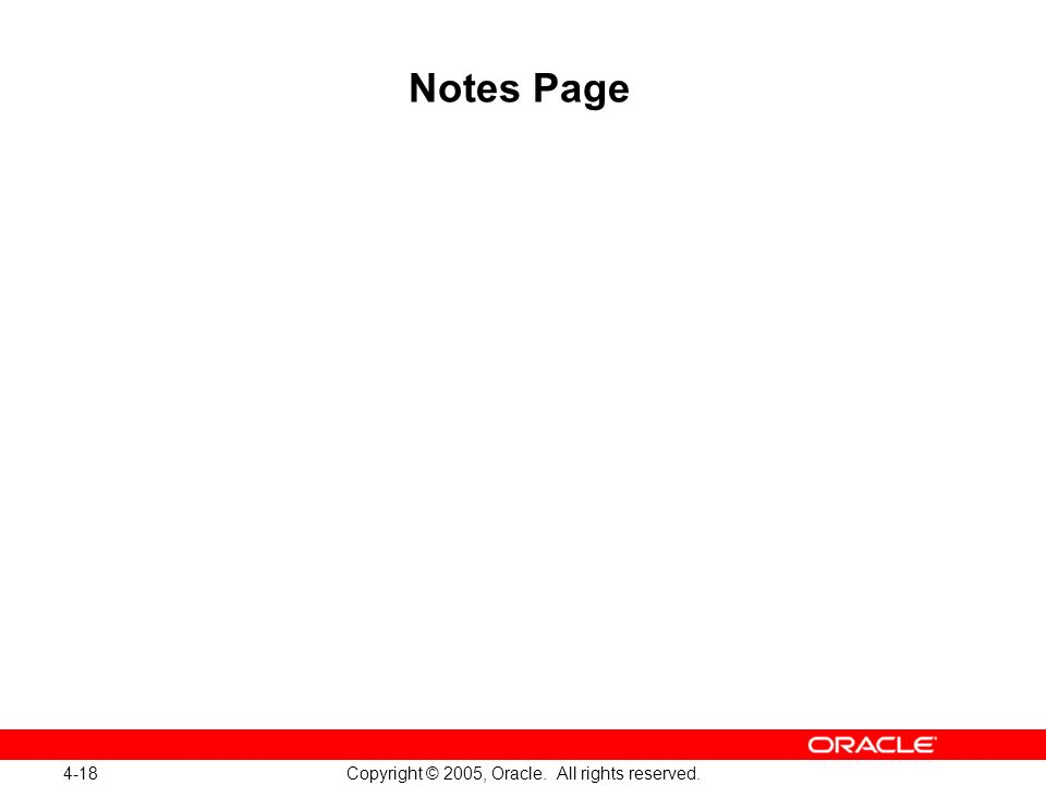 4-18 Copyright © 2005, Oracle. All rights reserved. Notes Page