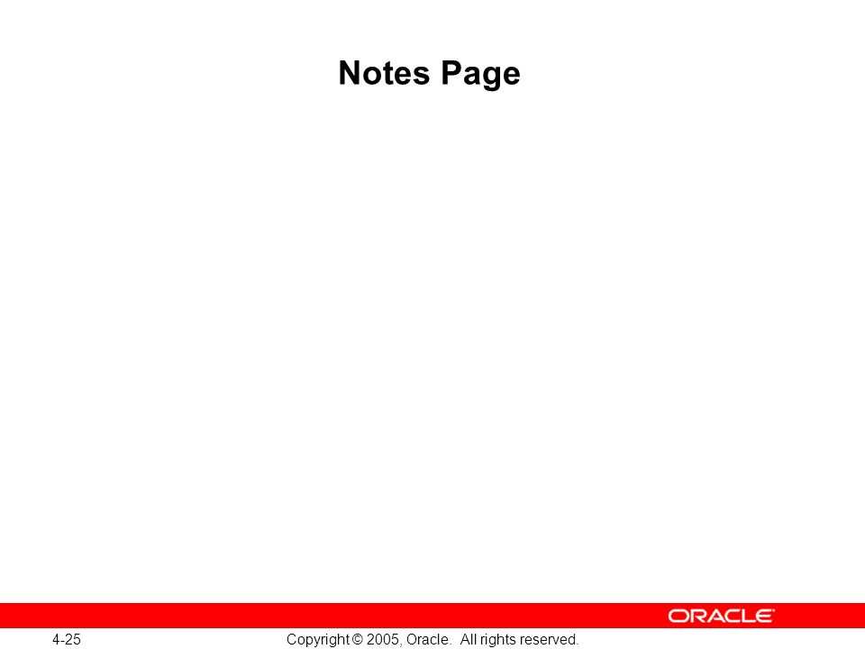 4-25 Copyright © 2005, Oracle. All rights reserved. Notes Page