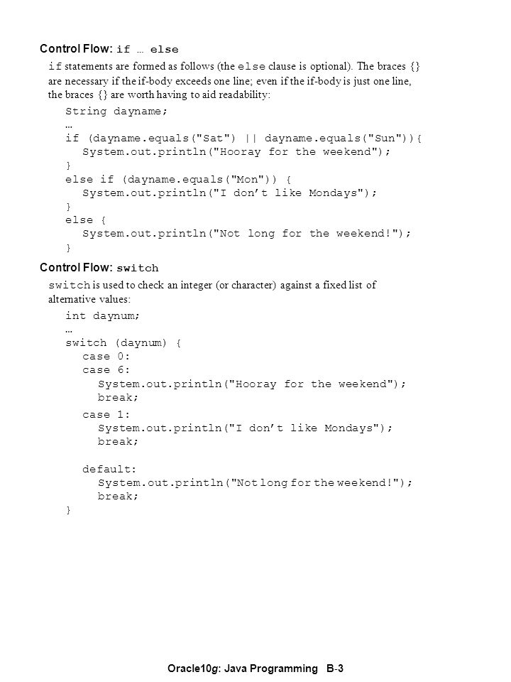 Oracle10g: Java Programming B - 3 Control Flow: if … else if statements are formed as follows (the else clause is optional). The braces {} are necessa