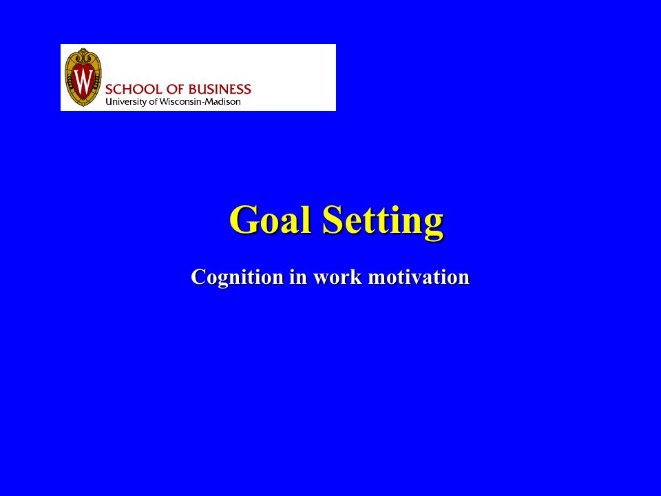 Goal Setting Cognition in work motivation