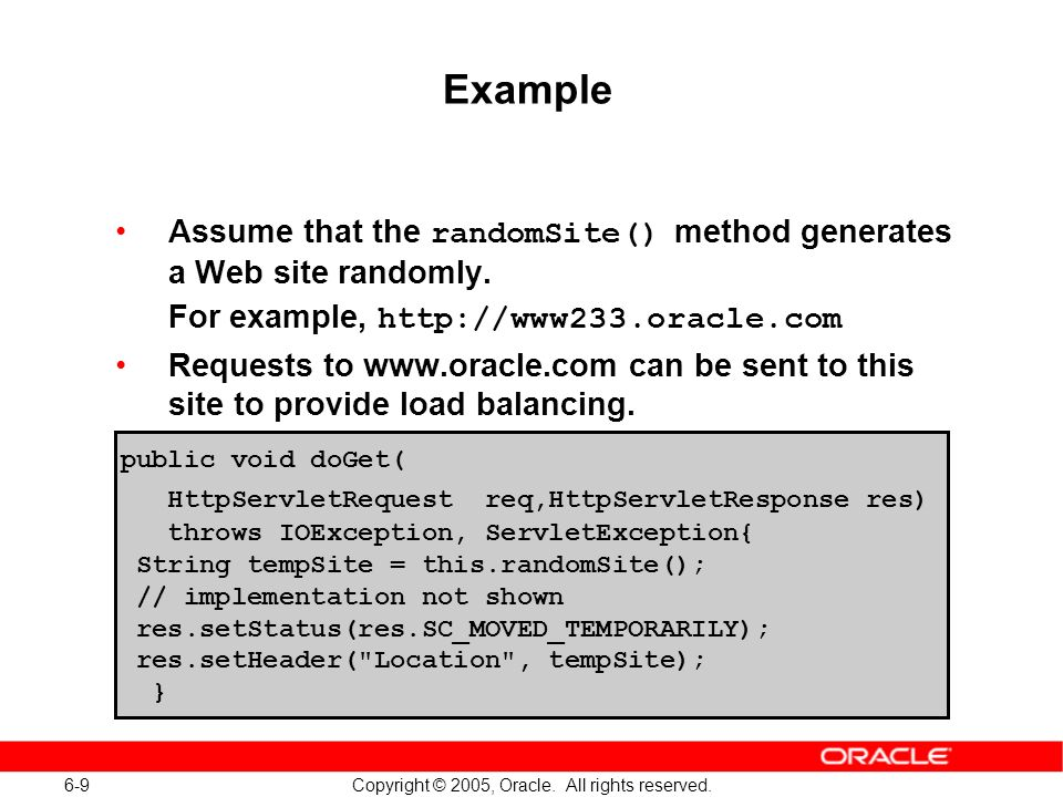 6-9 Copyright © 2005, Oracle. All rights reserved. public void doGet( HttpServletRequest req,HttpServletResponse res) throws IOException, ServletExcep
