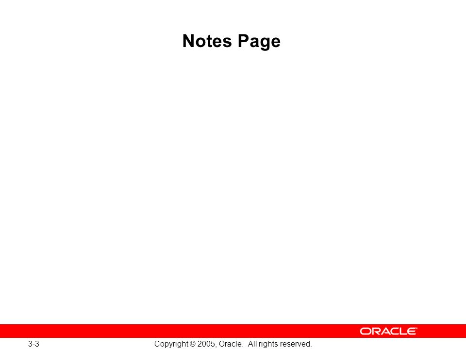 3-14 Copyright © 2005, Oracle. All rights reserved. Notes Page