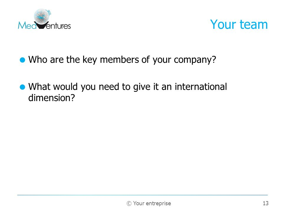 13 Who are the key members of your company.