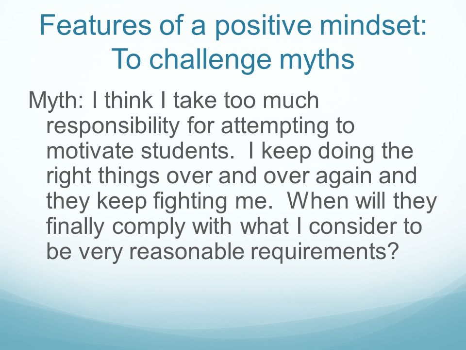 Features of a positive mindset: To challenge myths In response: All children from birth want to learn and succeed, but unfortunately, some engage inav
