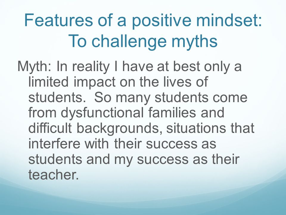 The power of mindsets I believe a significant role for the school psychologist is to identify and challenge these myths. By so doing, these myths can