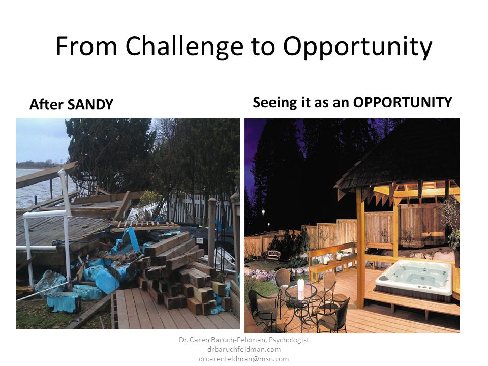 From Challenge to Opportunity After SANDY Seeing it as an OPPORTUNITY Dr. Caren Baruch-Feldman, Psychologist drbaruchfeldman.com drcarenfeldman@msn.co