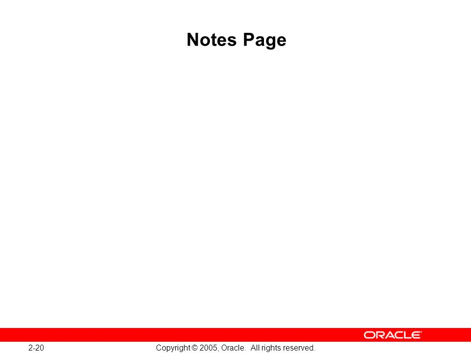 2-20 Copyright © 2005, Oracle. All rights reserved. Notes Page