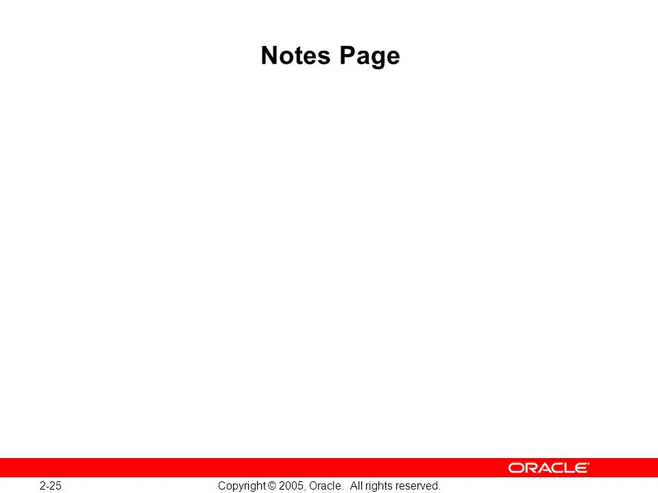 2-25 Copyright © 2005, Oracle. All rights reserved. Notes Page