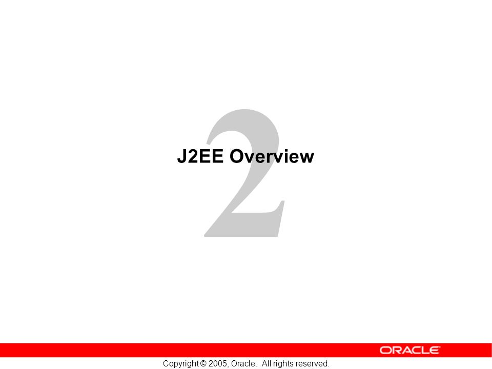 2 Copyright © 2005, Oracle. All rights reserved. J2EE Overview