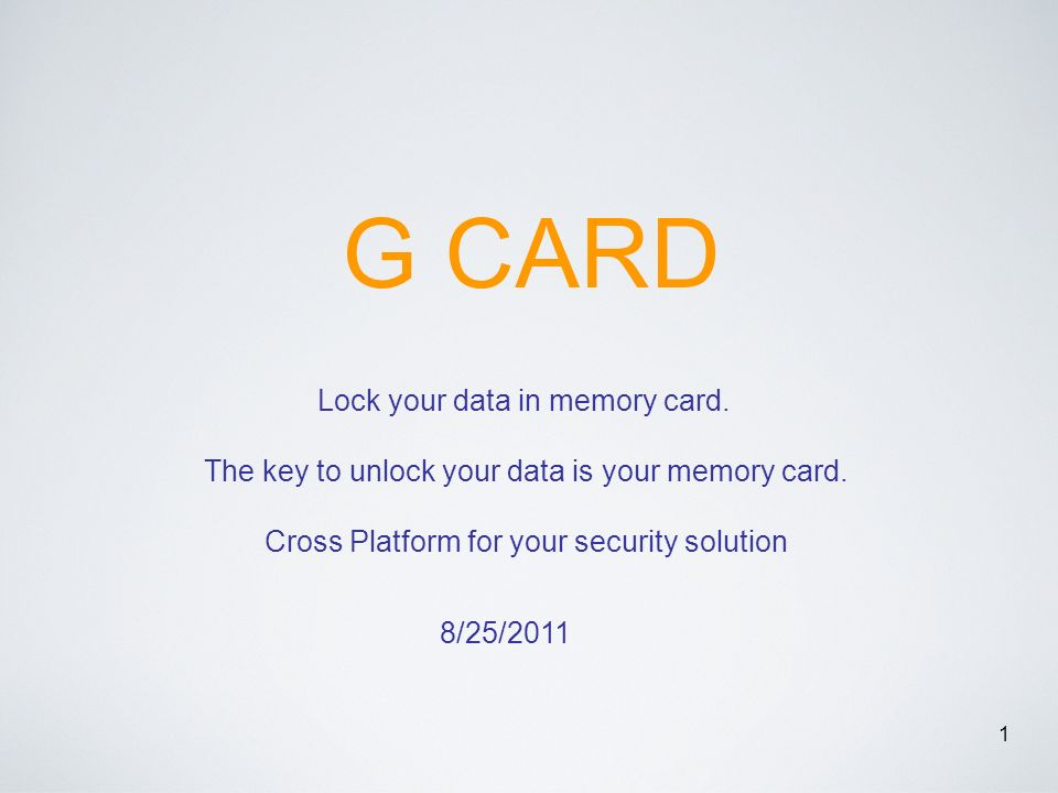 1 G CARD Lock your data in memory card. The key to unlock your data is your memory card.