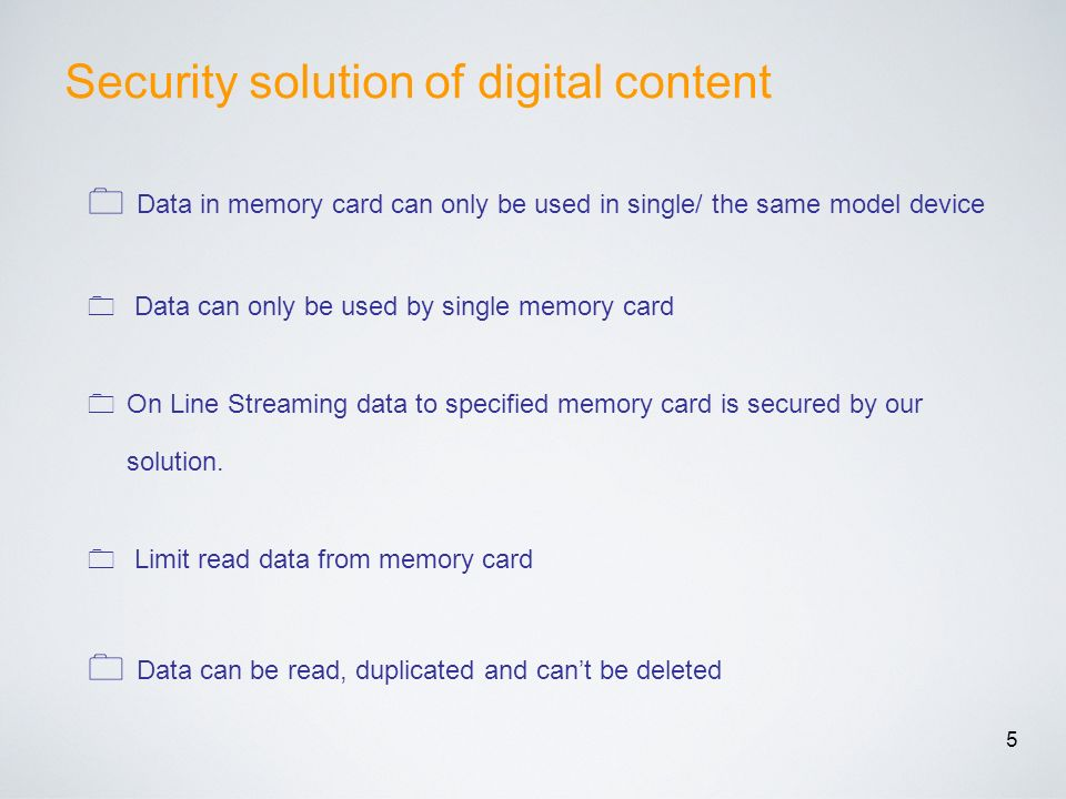 5 Security solution of digital content Data in memory card can only be used in single/ the same model device Data can only be used by single memory ca