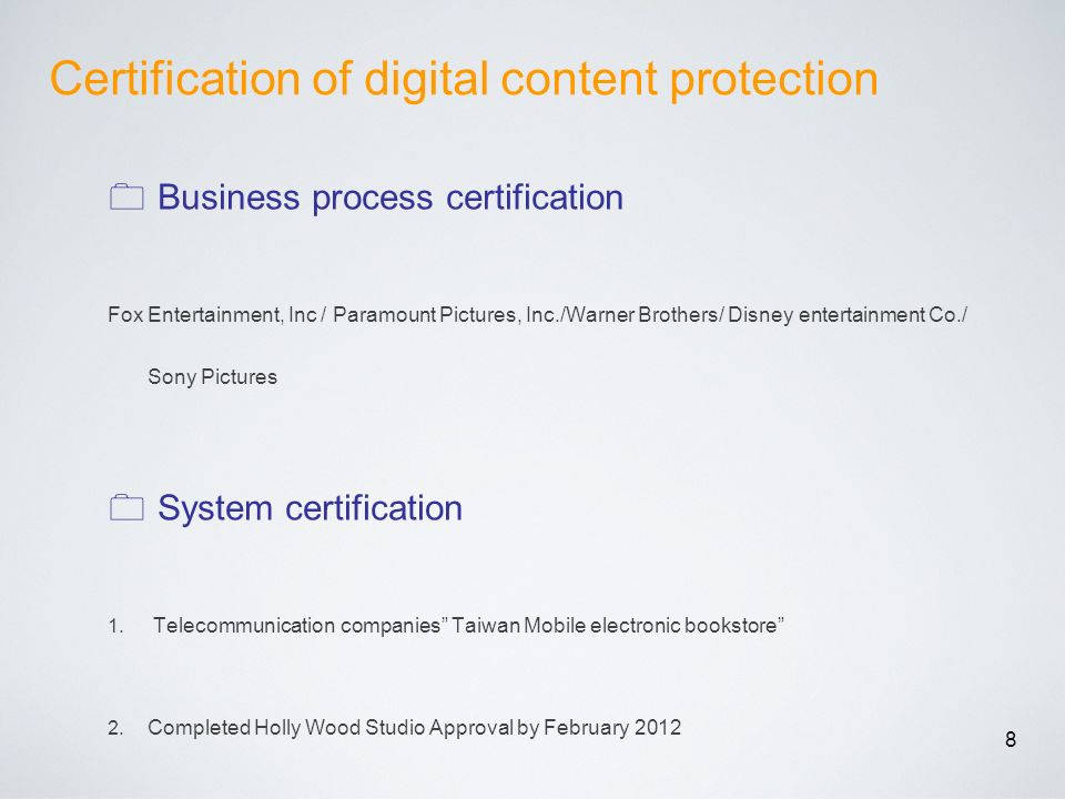 8 Certification of digital content protection Business process certification Fox Entertainment, Inc / Paramount Pictures, Inc./Warner Brothers/ Disney entertainment Co./ Sony Pictures System certification 1.