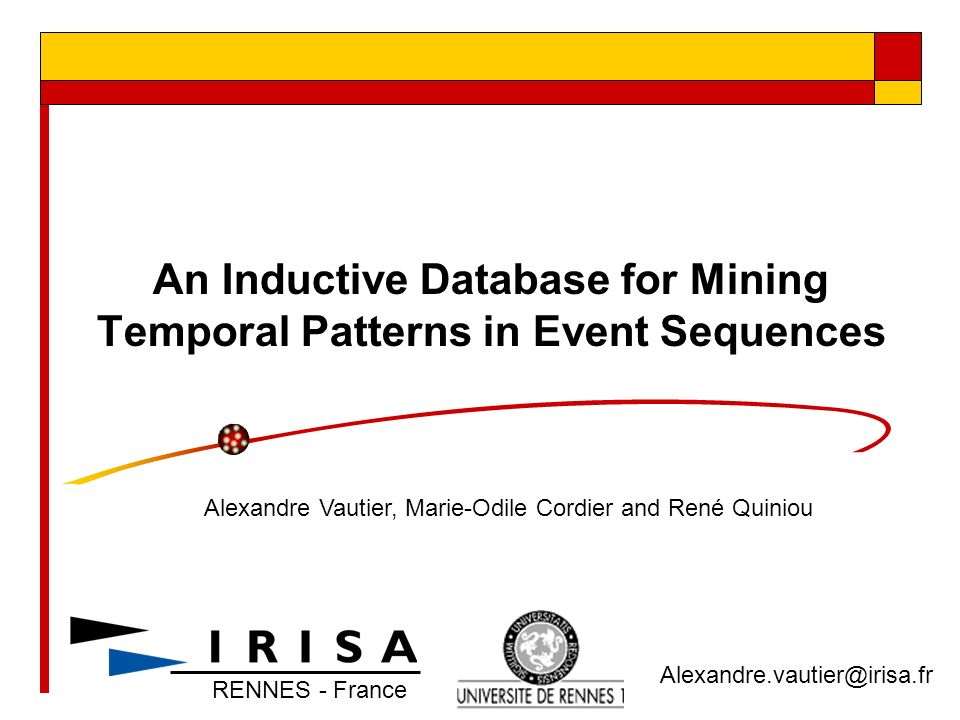 An Inductive Database for Mining Temporal Patterns in Event Sequences Alexandre Vautier, Marie-Odile Cordier and René Quiniou Alexandre.vautier@irisa.