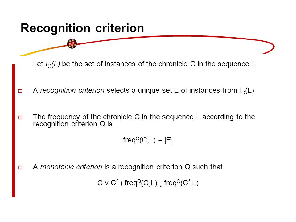 Recognition criterion Let I C (L) be the set of instances of the chronicle C in the sequence L A recognition criterion selects a unique set E of insta