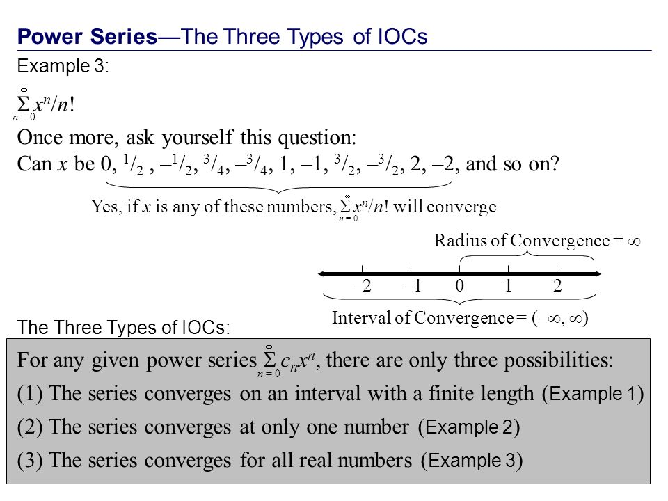 Power SeriesThe Three Types of IOCs Once more, ask yourself this question: Can x be 0, 1 / 2, – 1 / 2, 3 / 4, – 3 / 4, 1, –1, 3 / 2, – 3 / 2, 2, –2, and so on.