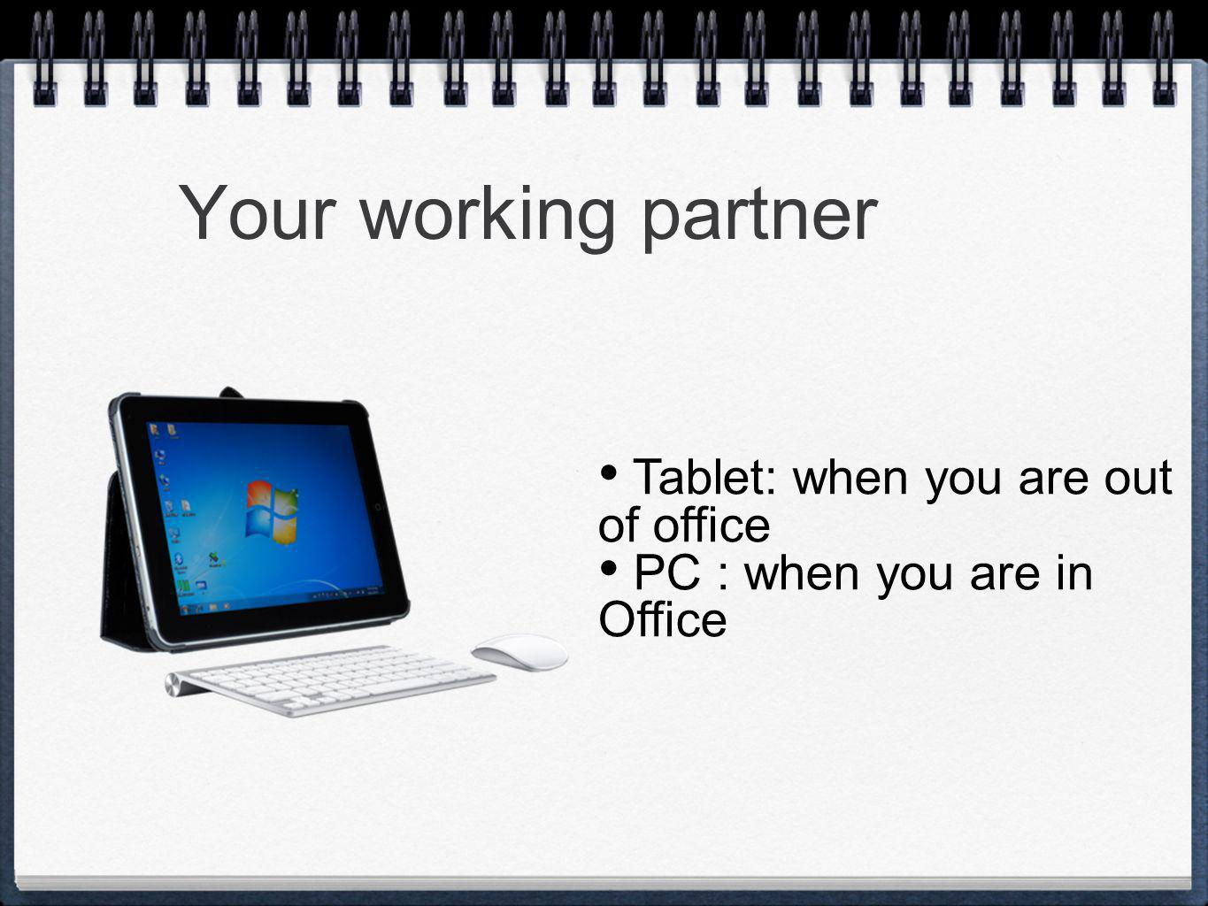 Your working partner Tablet: when you are out of office PC : when you are in Office