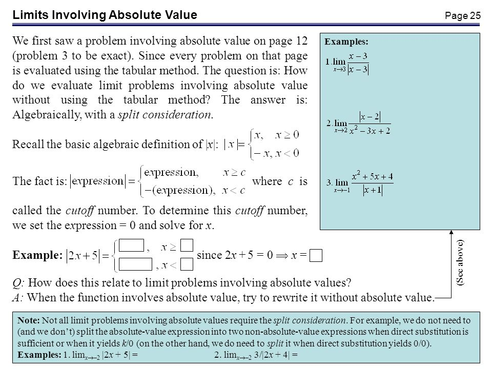 Page 25 Limits Involving Absolute Value We first saw a problem involving absolute value on page 12 (problem 3 to be exact). Since every problem on tha