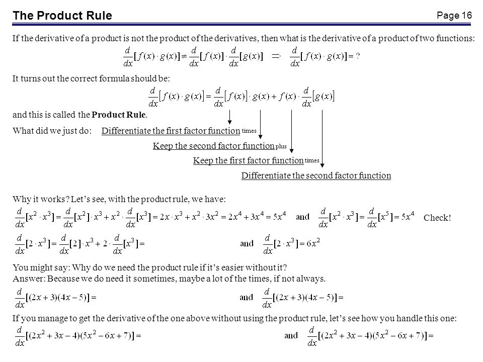 Page 16 The Product Rule If the derivative of a product is not the product of the derivatives, then what is the derivative of a product of two functio