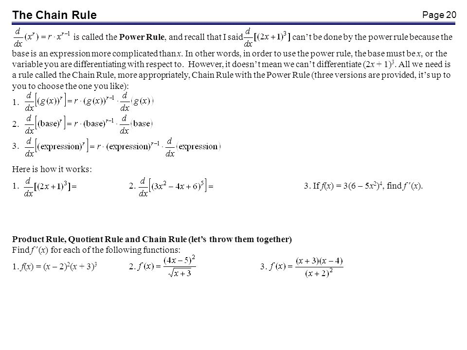 Page 20 The Chain Rule is called the Power Rule, and recall that I said cant be done by the power rule because the base is an expression more complicated than x.