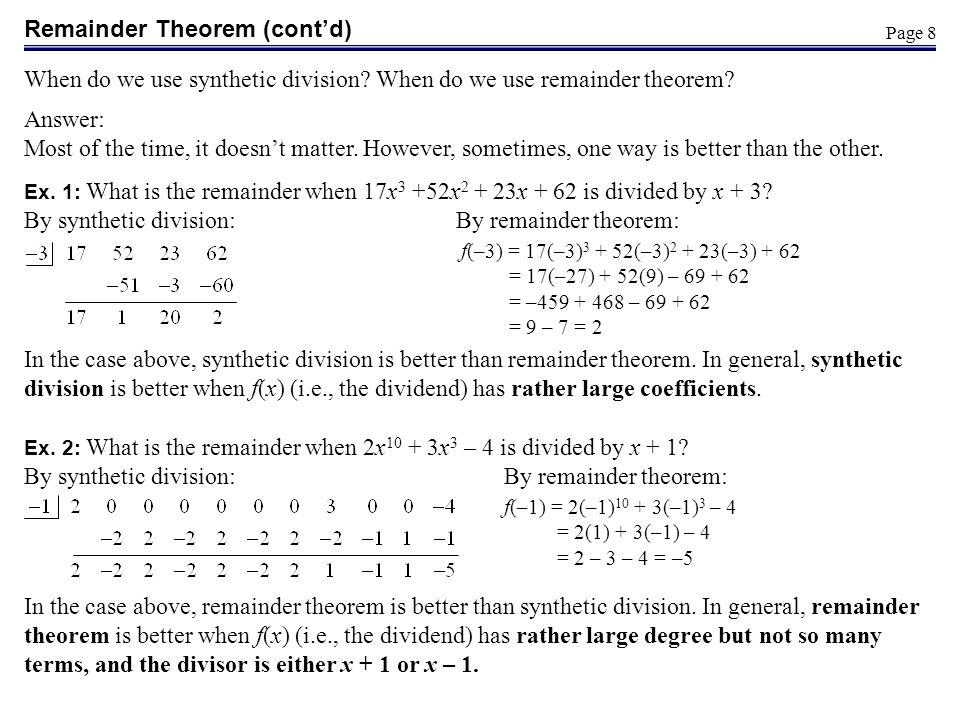 Page 8 When do we use synthetic division? When do we use remainder theorem? Answer: Most of the time, it doesnt matter. However, sometimes, one way is