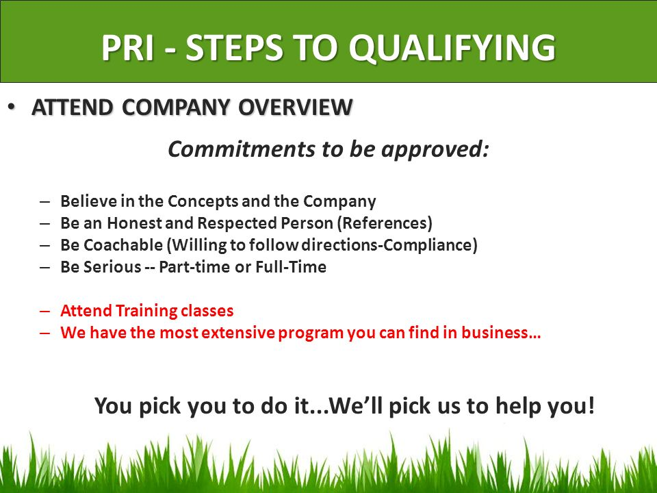 PRI - STEPS TO QUALIFYING ATTEND COMPANY OVERVIEW ATTEND COMPANY OVERVIEW Commitments to be approved: – Believe in the Concepts and the Company – Be a