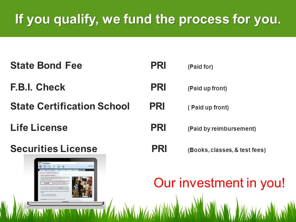 Securities License PRI (Books, classes, & test fees) State Bond Fee PRI (Paid for) Life License PRI (Paid by reimbursement) State Certification School