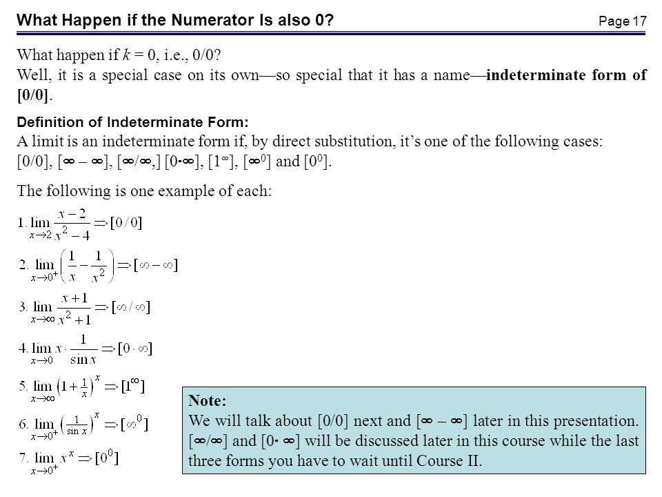 Page 17 What Happen if the Numerator Is also 0? What happen if k = 0, i.e., 0/0? Well, it is a special case on its ownso special that it has a nameind