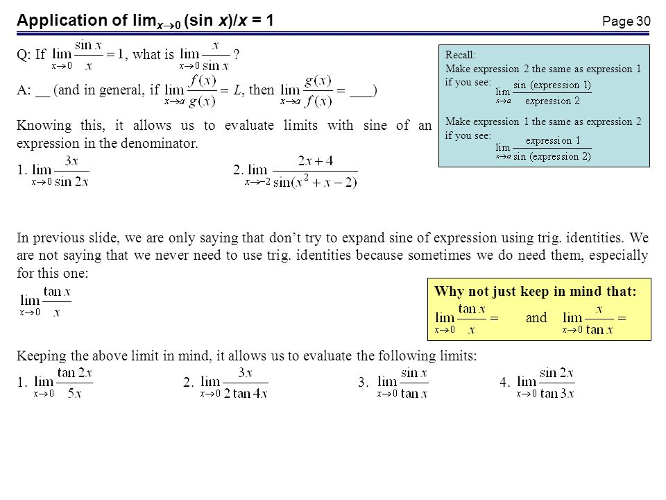 Page 30 Application of lim x 0 (sin x)/x = 1 Q: If, what is ? A: __ (and in general, if, then___) Knowing this, it allows us to evaluate limits with s