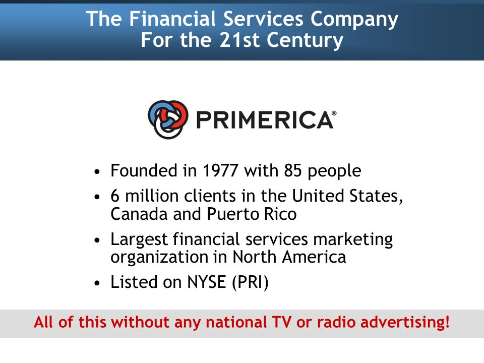 The Financial Services Company For the 21st Century Founded in 1977 with 85 people 6 million clients in the United States, Canada and Puerto Rico Larg