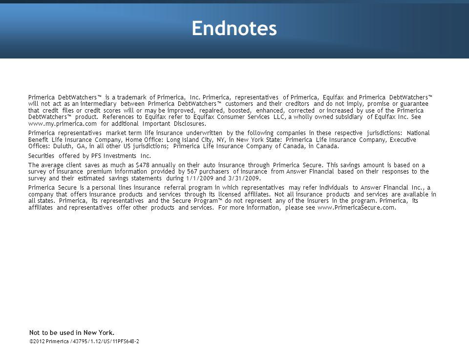 Endnotes Primerica DebtWatchers is a trademark of Primerica, Inc. Primerica, representatives of Primerica, Equifax and Primerica DebtWatchers will not