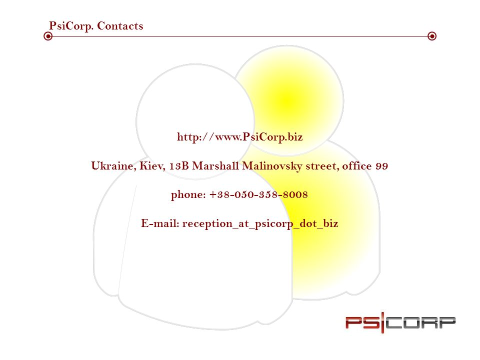 PsiCorp. Contacts http://www.PsiCorp.biz Ukraine, Kiev, 13B Marshall Malinovsky street, office 99 phone: +38-050-358-8008 E-mail: reception_at_psicorp