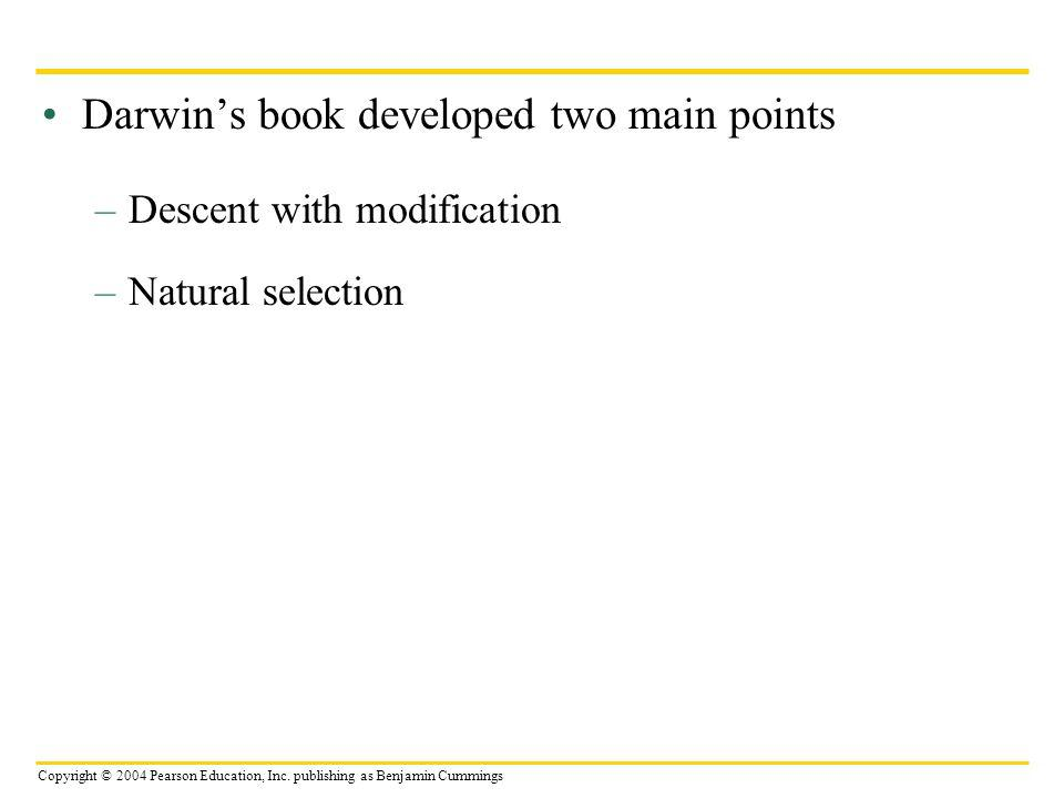 Copyright © 2004 Pearson Education, Inc. publishing as Benjamin Cummings Darwins book developed two main points –Descent with modification –Natural se