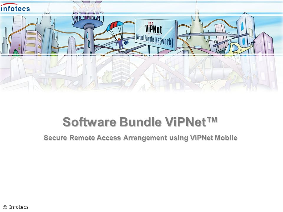 Software Bundle ViPNet Secure Remote Access Arrangement using ViPNet Mobile © Infotecs