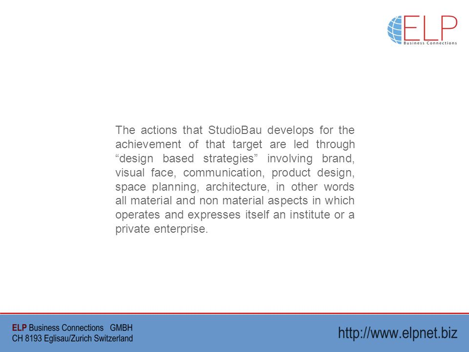 The actions that StudioBau develops for the achievement of that target are led through design based strategies involving brand, visual face, communication, product design, space planning, architecture, in other words all material and non material aspects in which operates and expresses itself an institute or a private enterprise.