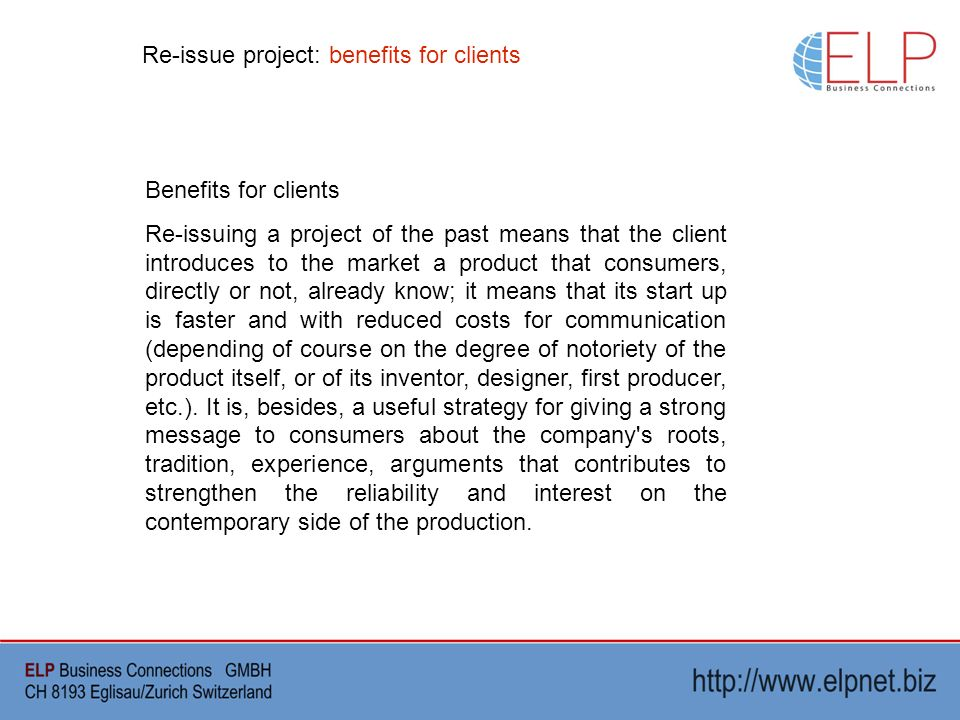 Re-issue project: benefits for clients Benefits for clients Re-issuing a project of the past means that the client introduces to the market a product