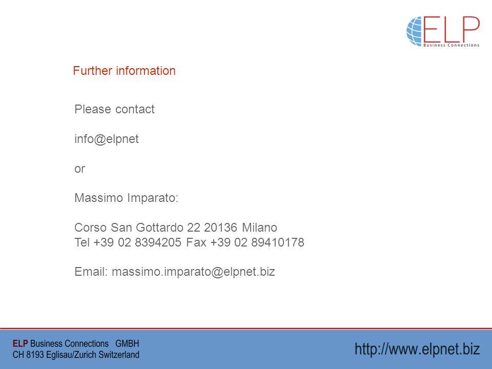 Please contact info@elpnet or Massimo Imparato: Corso San Gottardo 22 20136 Milano Tel +39 02 8394205 Fax +39 02 89410178 Email: massimo.imparato@elpnet.biz Further information