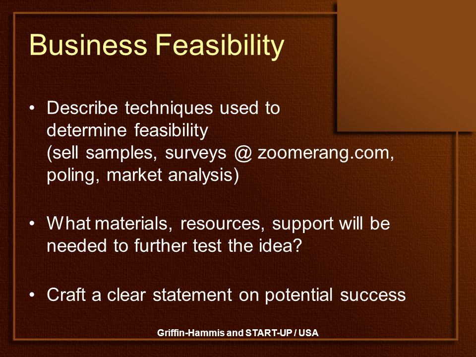 Griffin-Hammis and START-UP / USA Business Feasibility Describe techniques used to determine feasibility (sell samples, surveys @ zoomerang.com, polin