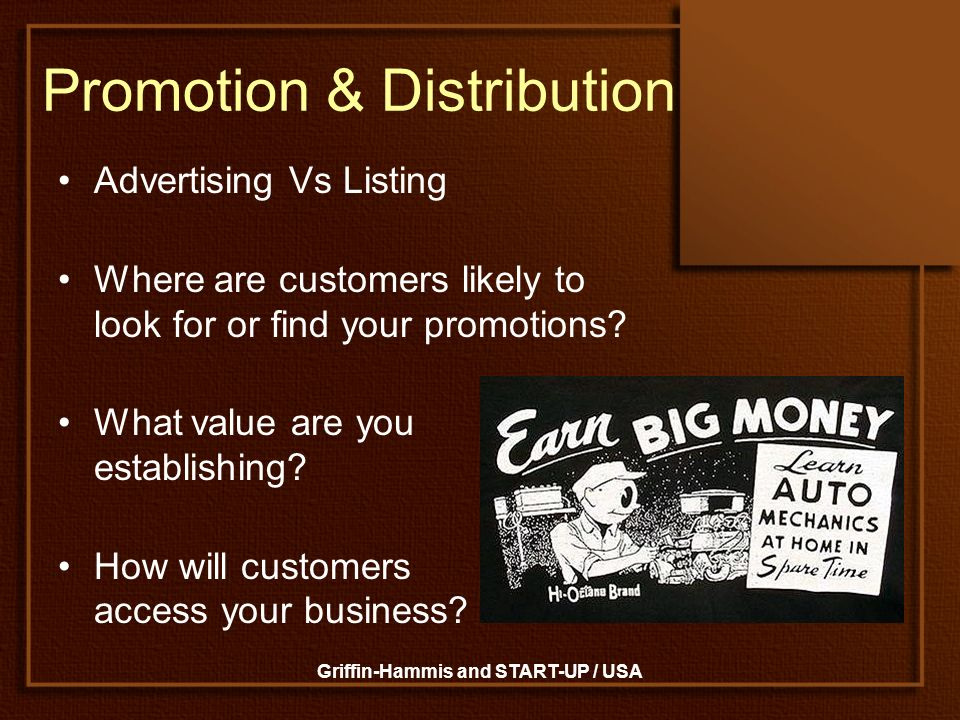 Griffin-Hammis and START-UP / USA Promotion & Distribution Advertising Vs Listing Where are customers likely to look for or find your promotions? What