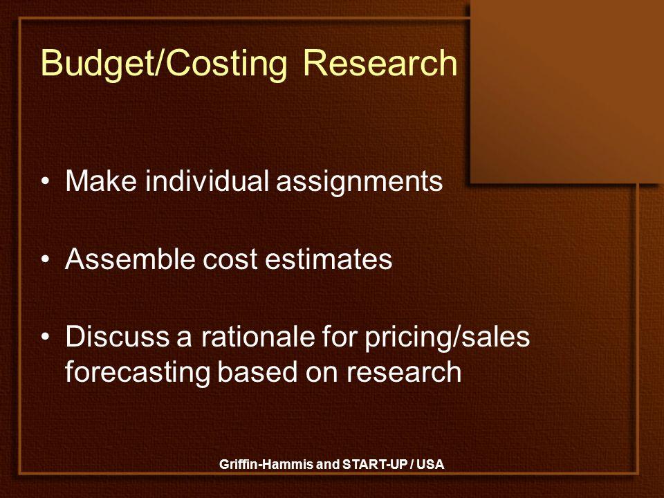 Griffin-Hammis and START-UP / USA Budget/Costing Research Make individual assignments Assemble cost estimates Discuss a rationale for pricing/sales fo