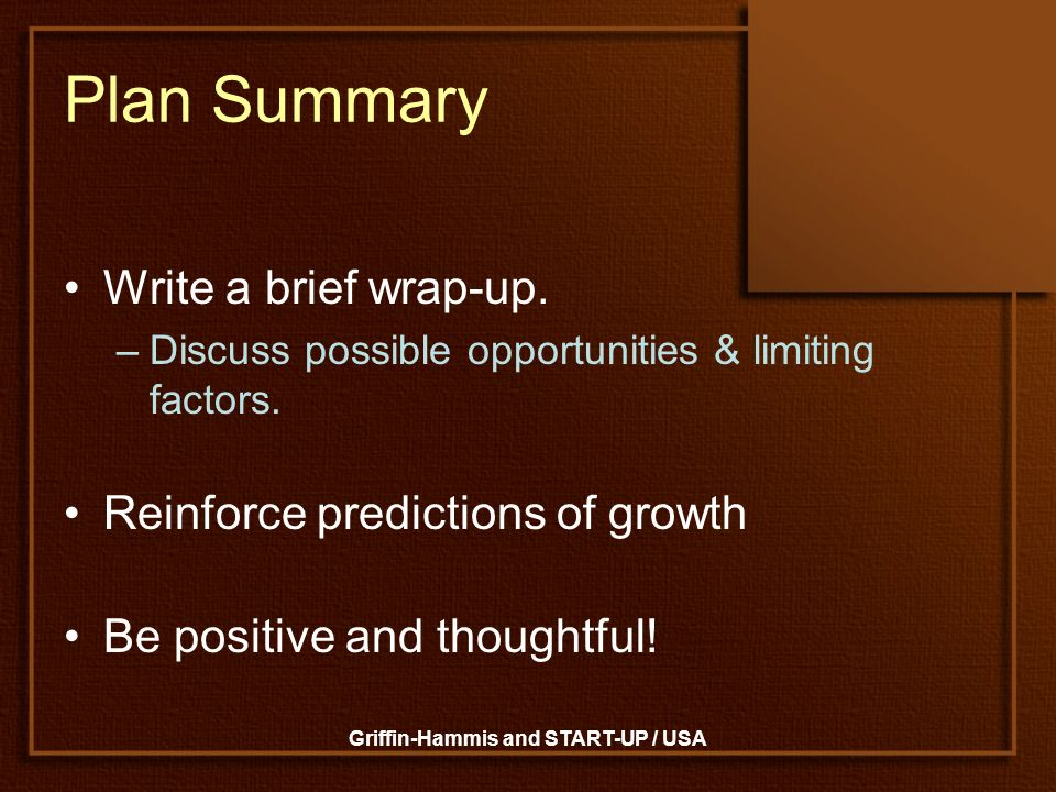 Griffin-Hammis and START-UP / USA Plan Summary Write a brief wrap-up. –Discuss possible opportunities & limiting factors. Reinforce predictions of gro
