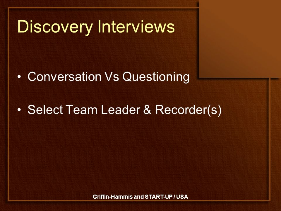 Griffin-Hammis and START-UP / USA Discovery Interviews Conversation Vs Questioning Select Team Leader & Recorder(s)