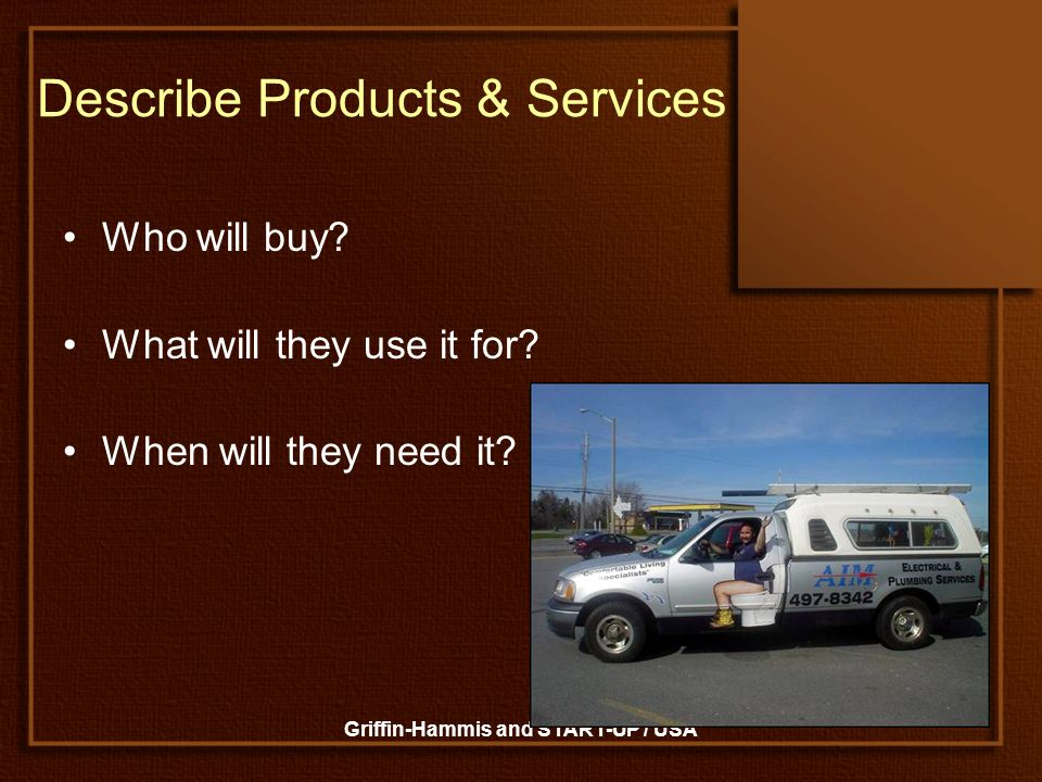 Griffin-Hammis and START-UP / USA Describe Products & Services Who will buy? What will they use it for? When will they need it?