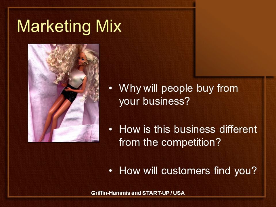 Griffin-Hammis and START-UP / USA Marketing Mix Why will people buy from your business? How is this business different from the competition? How will