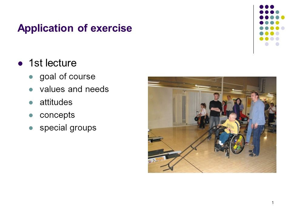 1 Application of exercise 1st lecture goal of course values and needs attitudes concepts special groups