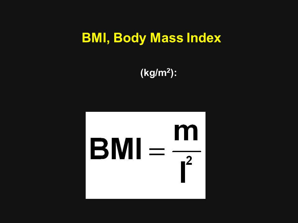 BMI, Body Mass Index (kg/m 2 ):