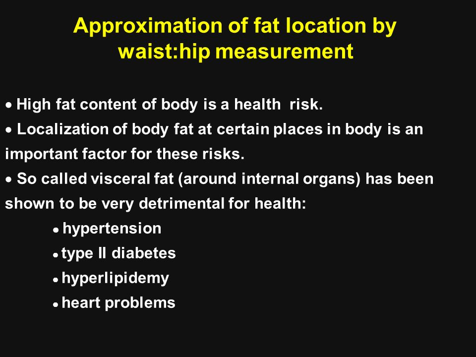 Waist circumference of more than 100 cm for men and 90 cm for women is considered good indication of middle- body fatness.