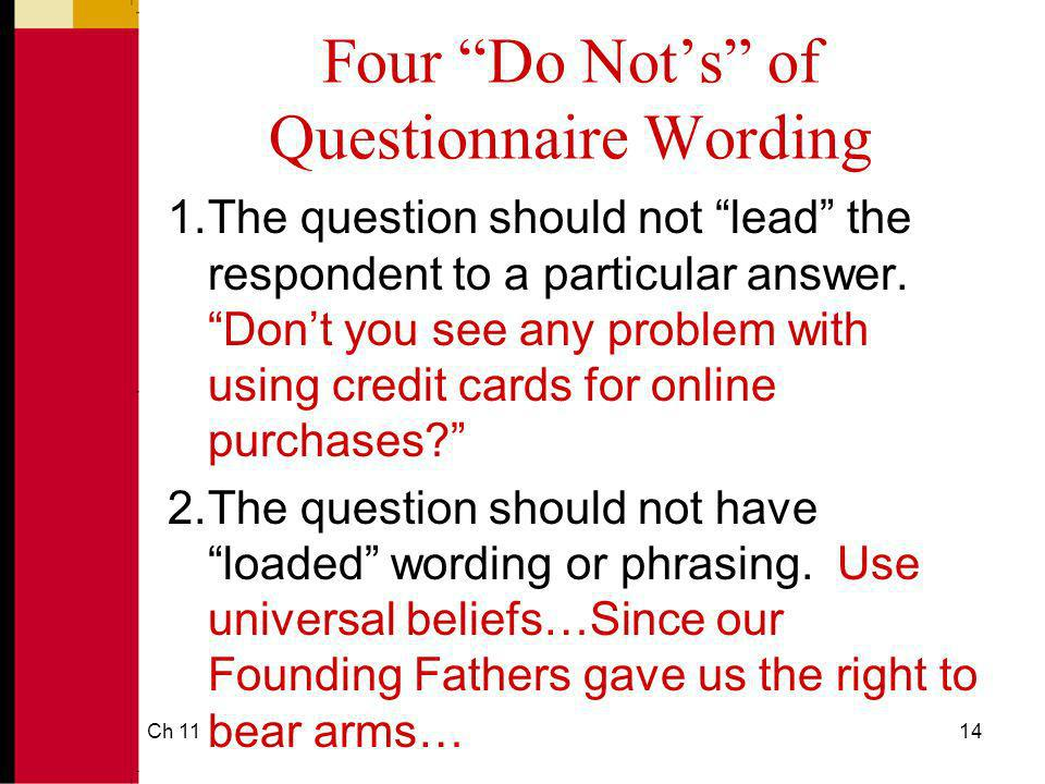 Ch 1114 Four Do Nots of Questionnaire Wording 1.The question should not lead the respondent to a particular answer. Dont you see any problem with usin