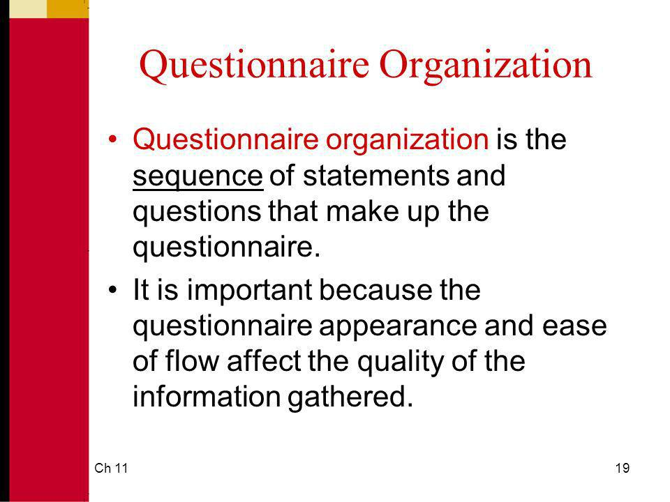 Ch 1119 Questionnaire Organization Questionnaire organization is the sequence of statements and questions that make up the questionnaire. It is import
