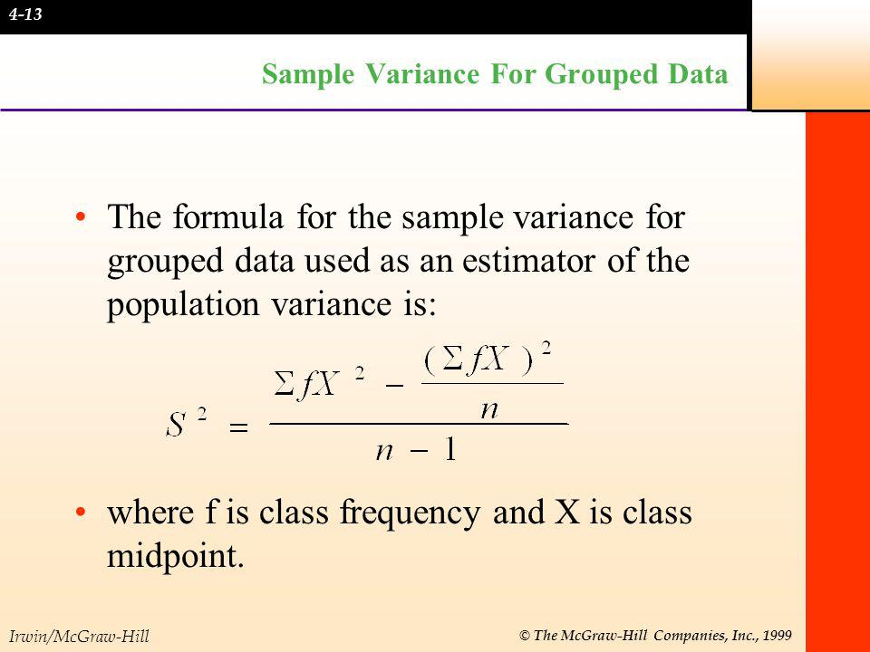 Irwin/McGraw-Hill © The McGraw-Hill Companies, Inc., 1999 Sample Variance For Grouped Data The formula for the sample variance for grouped data used a