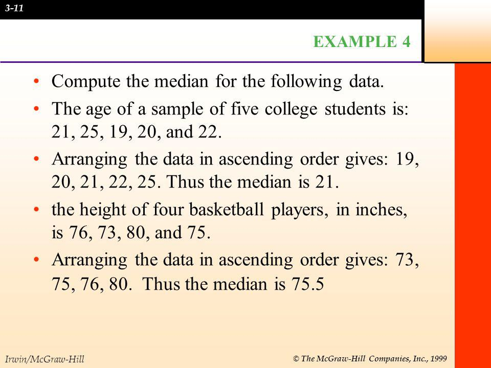 Irwin/McGraw-Hill © The McGraw-Hill Companies, Inc., 1999 EXAMPLE 4 Compute the median for the following data. The age of a sample of five college stu